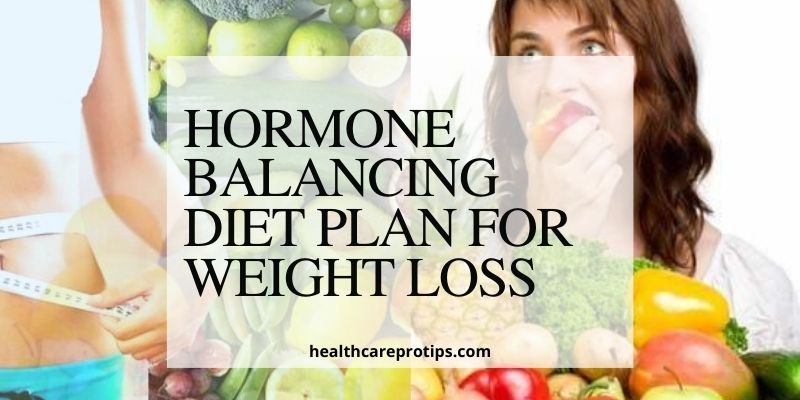 HORMONE BALANCING DIET PLAN FOR WEIGHT LOSS